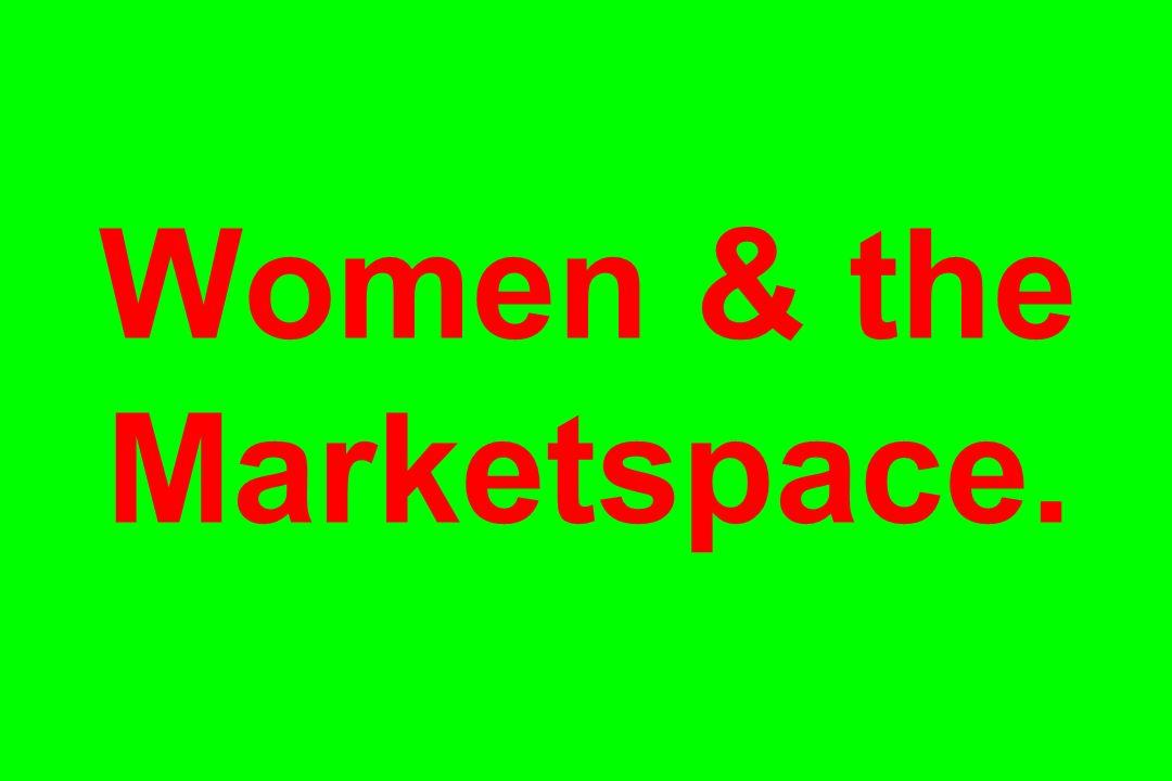Women & the Marketspace.