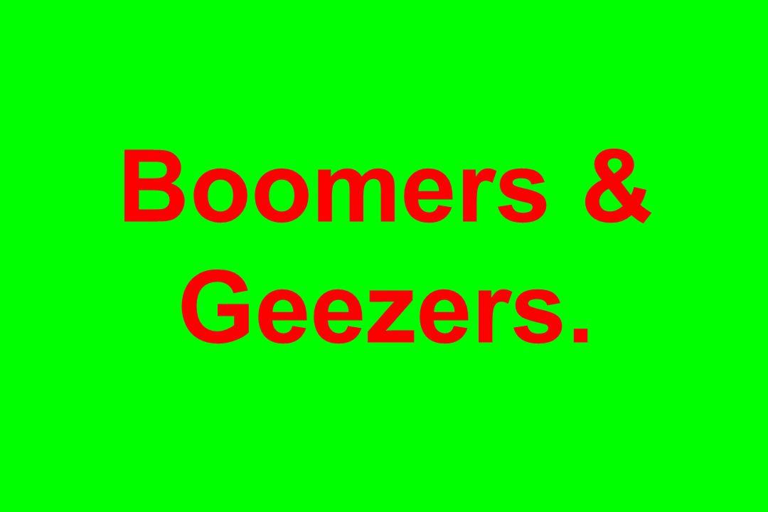 Boomers & Geezers.