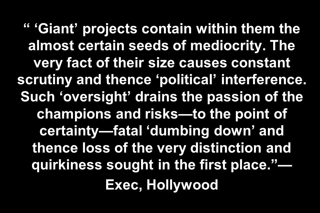Giant projects contain within them the almost certain seeds of mediocrity. The very fact of their size causes constant scrutiny and thence political i