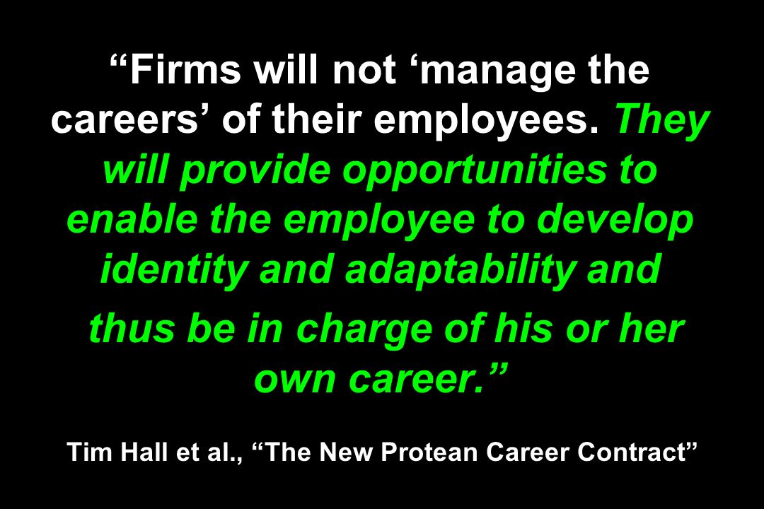 Firms will not manage the careers of their employees. They will provide opportunities to enable the employee to develop identity and adaptability and