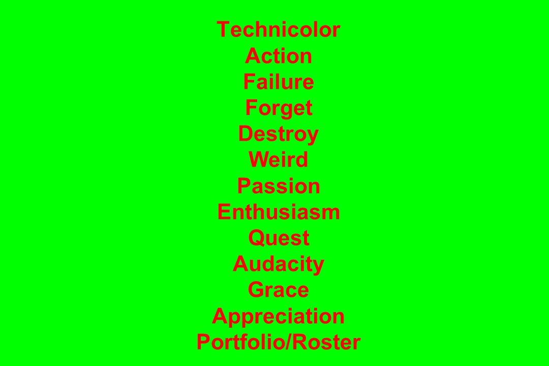 Technicolor Action Failure Forget Destroy Weird Passion Enthusiasm Quest Audacity Grace Appreciation Portfolio/Roster