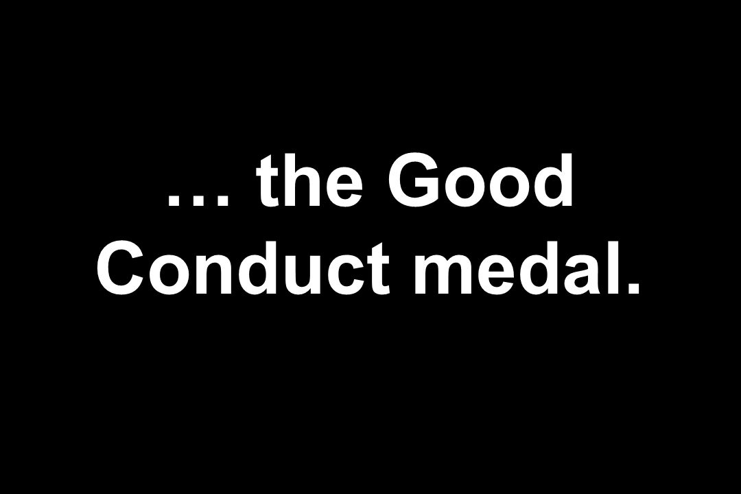 … the Good Conduct medal.