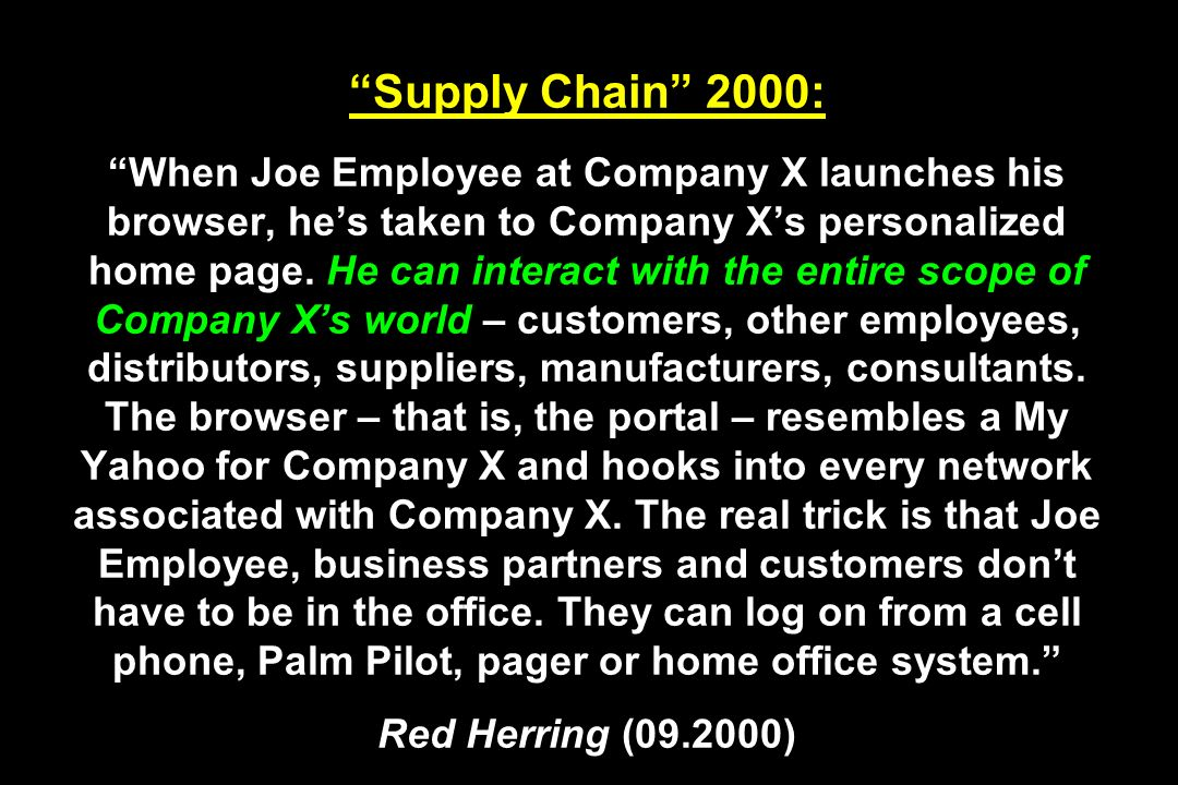 Supply Chain 2000: When Joe Employee at Company X launches his browser, hes taken to Company Xs personalized home page. He can interact with the entir