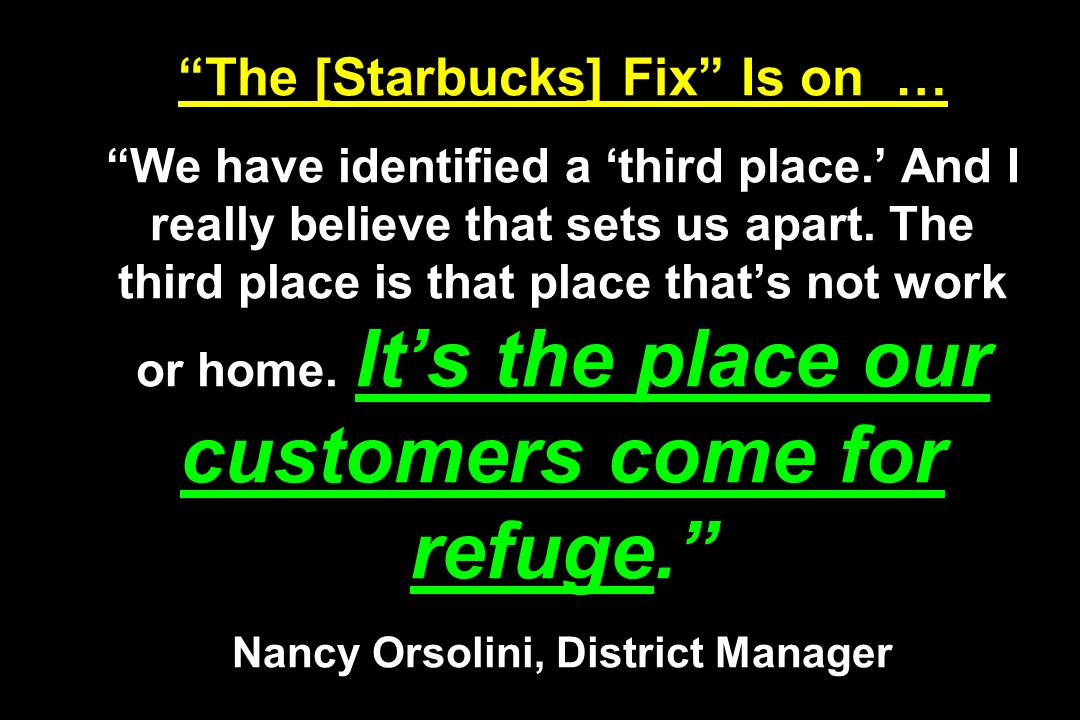 The [Starbucks] Fix Is on … We have identified a third place.