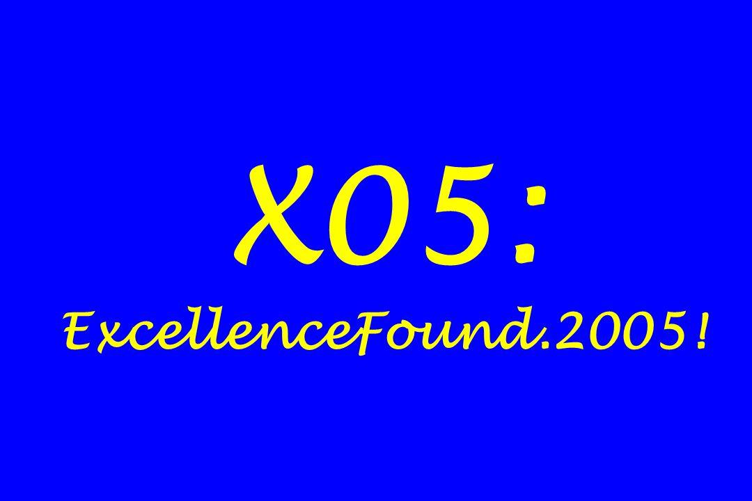 X05: ExcellenceFound.2005!