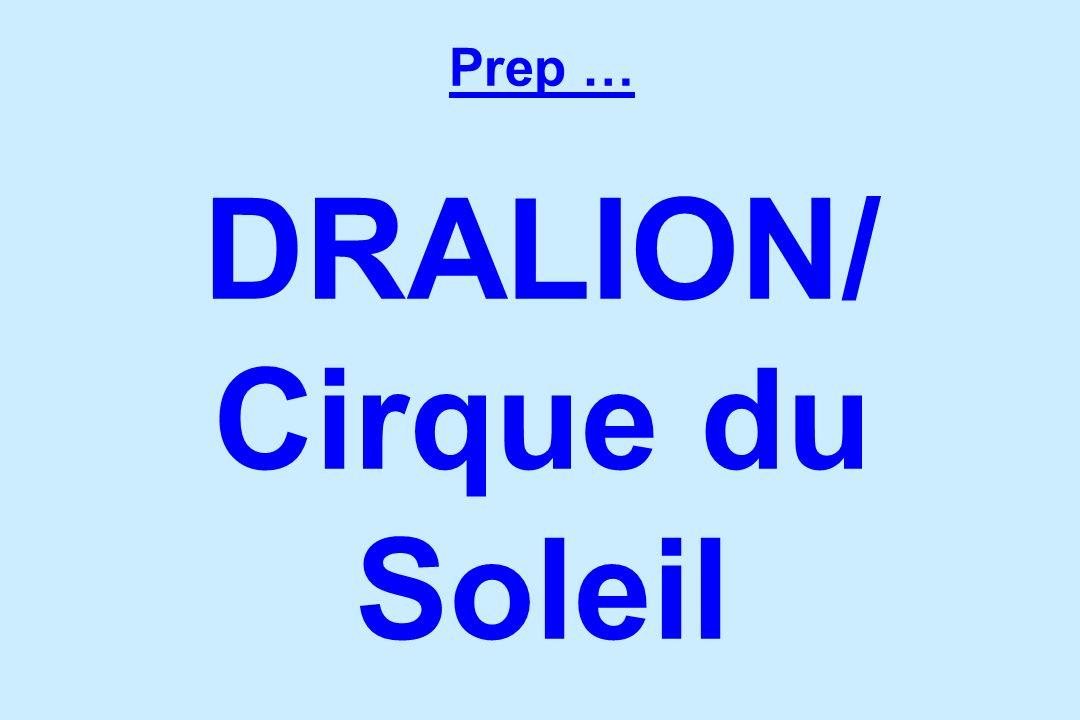 Prep … DRALION/ Cirque du Soleil