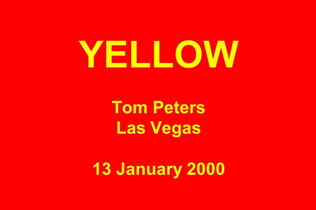 YELLOW Tom Peters Las Vegas 13 January 2000