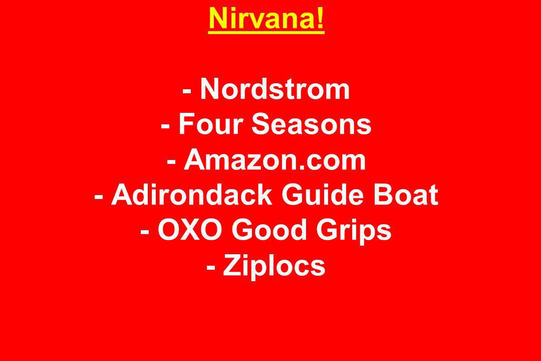 Nirvana! - Nordstrom - Four Seasons - Amazon.com - Adirondack Guide Boat - OXO Good Grips - Ziplocs
