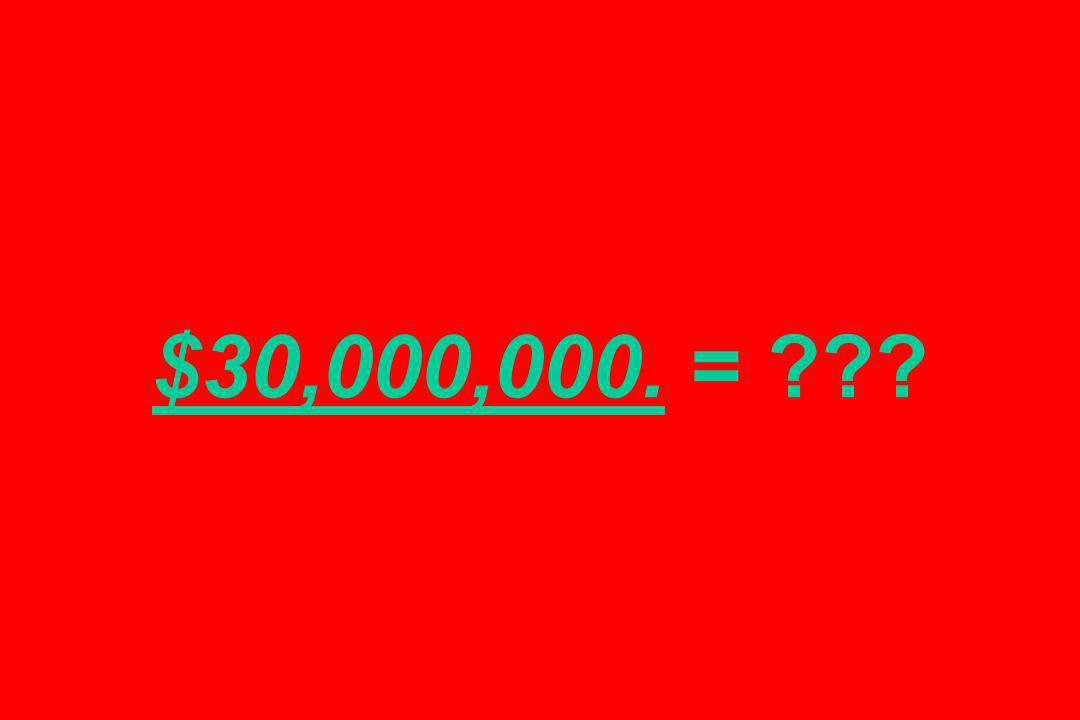 $30,000,000. = ???