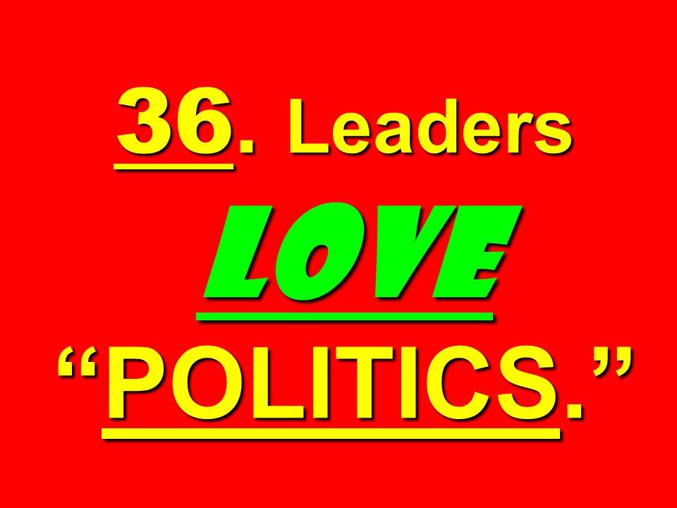 36. Leaders LOVEPOLITICS.