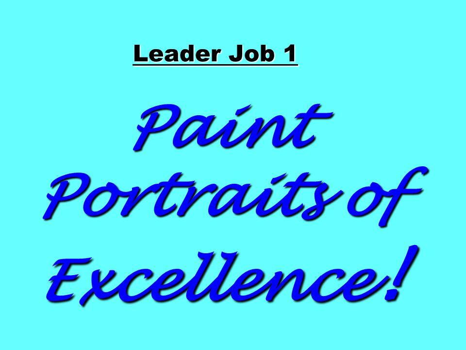 Leader Job 1 Paint Portraits of Excellence !