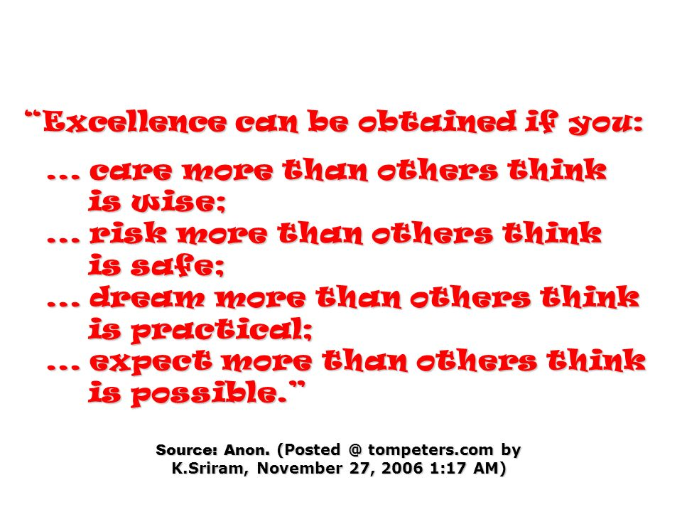 Excellence can be obtained if you:... care more than others think... care more than others think is wise;... risk more than others think is wise;... r
