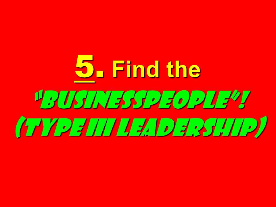5. Find the Businesspeople! (Type III Leadership)