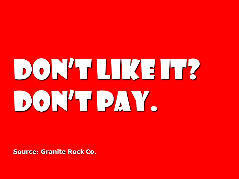 Dont like it? Dont pay. Source: Granite Rock Co.