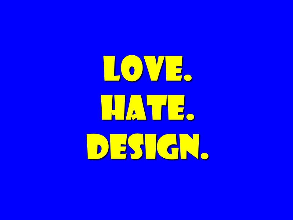 Love. Hate. Design.