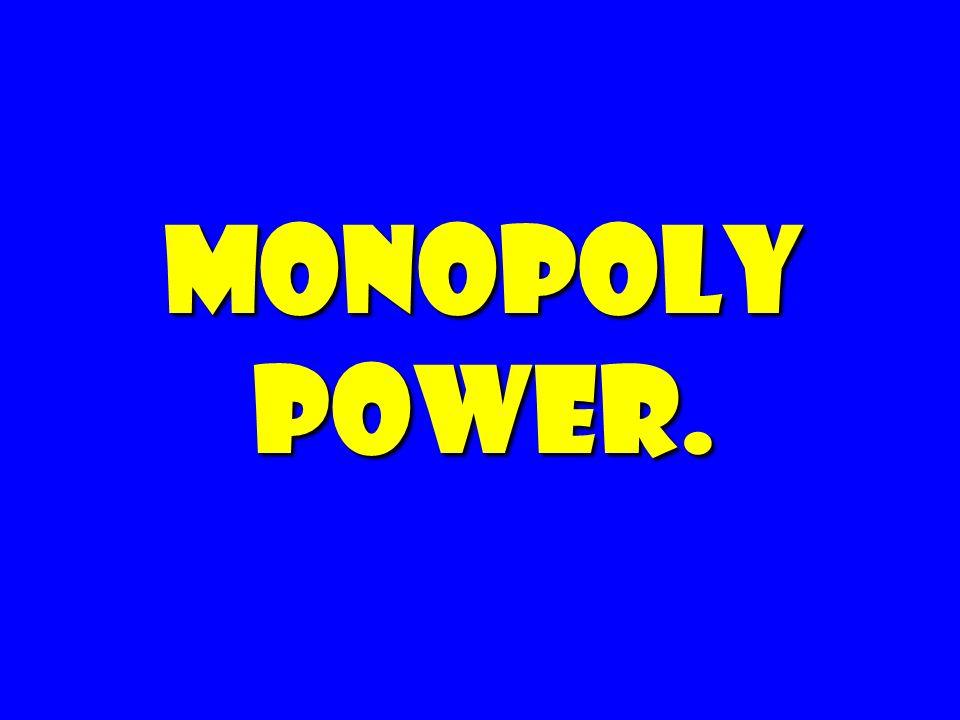 Monopoly Power.