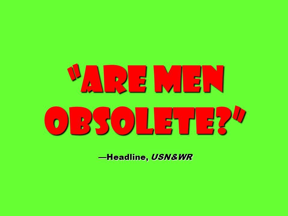 Are men obsolete? Headline, USN&WR