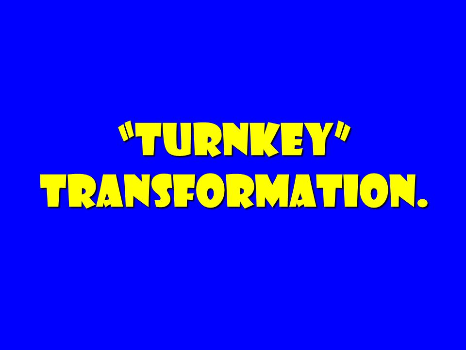 Turnkey Transformation. Turnkey Transformation.