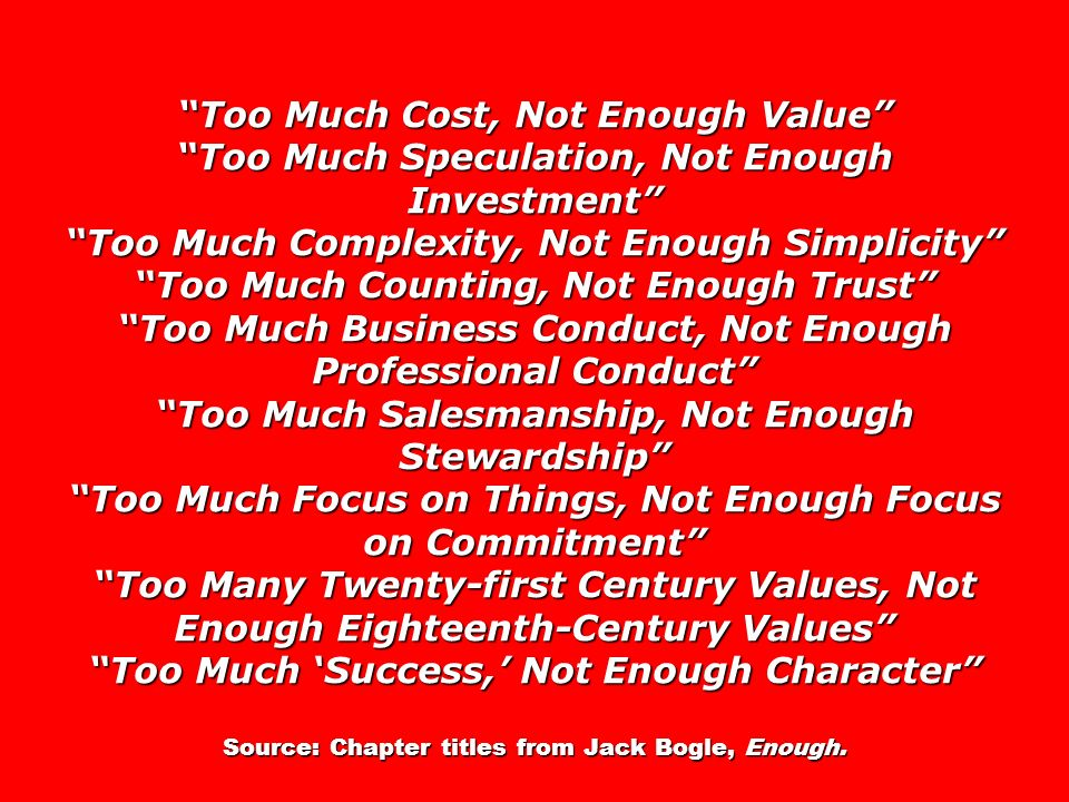 Too Much Cost, Not Enough Value Too Much Speculation, Not Enough Investment Too Much Complexity, Not Enough Simplicity Too Much Counting, Not Enough T
