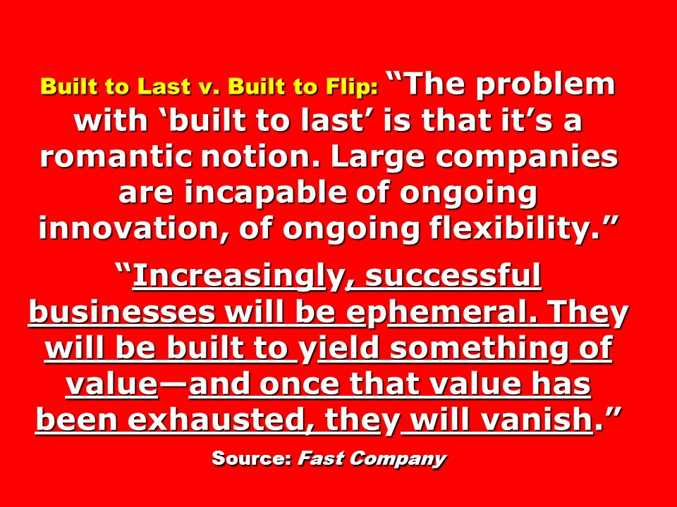 Built to Last v. Built to Flip: The problem with built to last is that its a romantic notion. Large companies are incapable of ongoing innovation, of