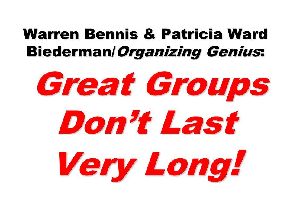 Warren Bennis & Patricia Ward Biederman/Organizing Genius: Great Groups Dont Last Very Long !