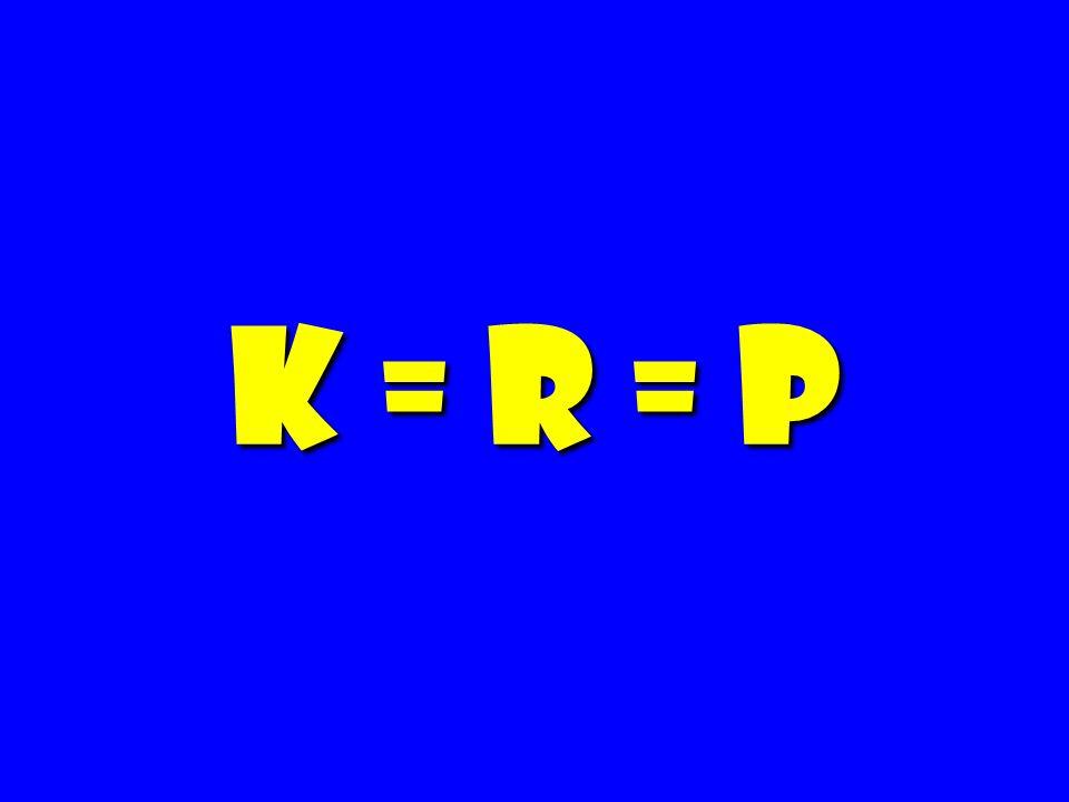 K = R = P