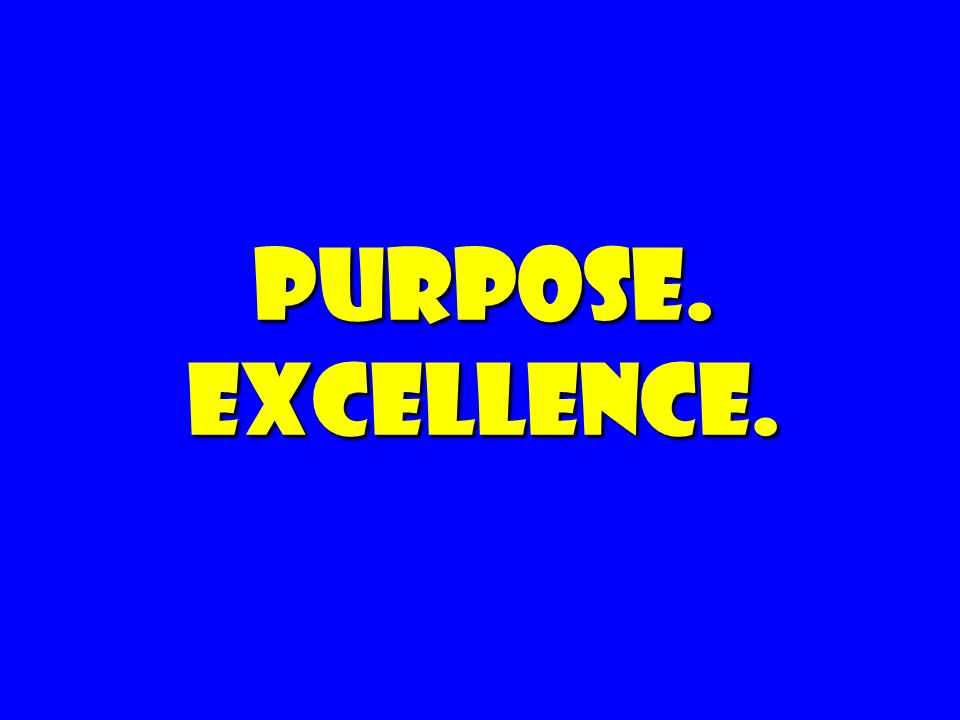 Purpose. Excellence.