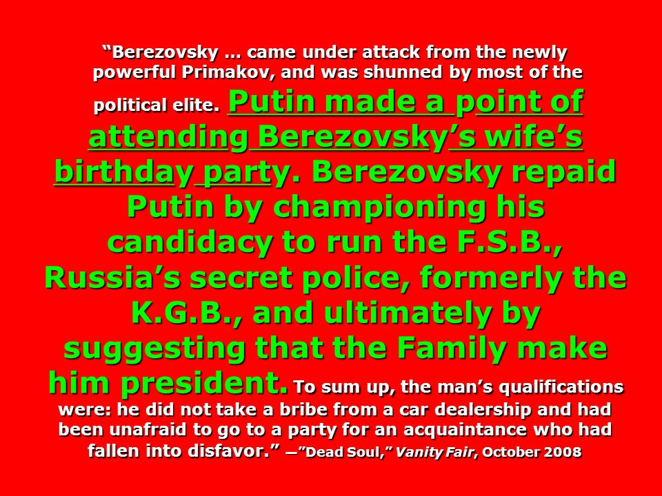 Berezovsky … came under attack from the newly powerful Primakov, and was shunned by most of the powerful Primakov, and was shunned by most of the poli