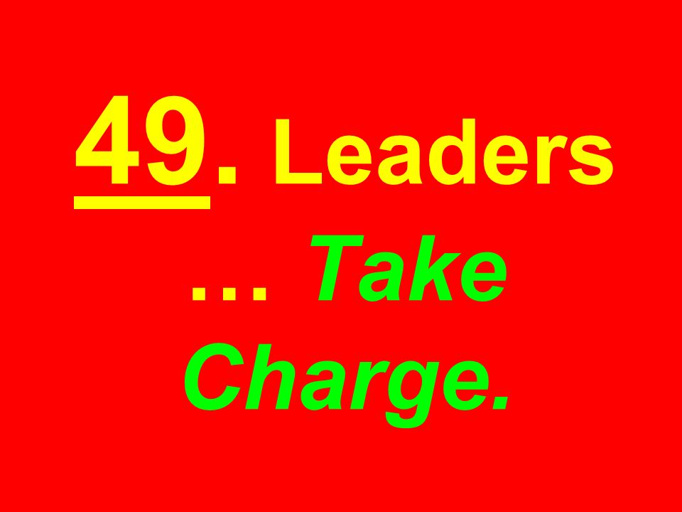 49. Leaders … Take Charge.