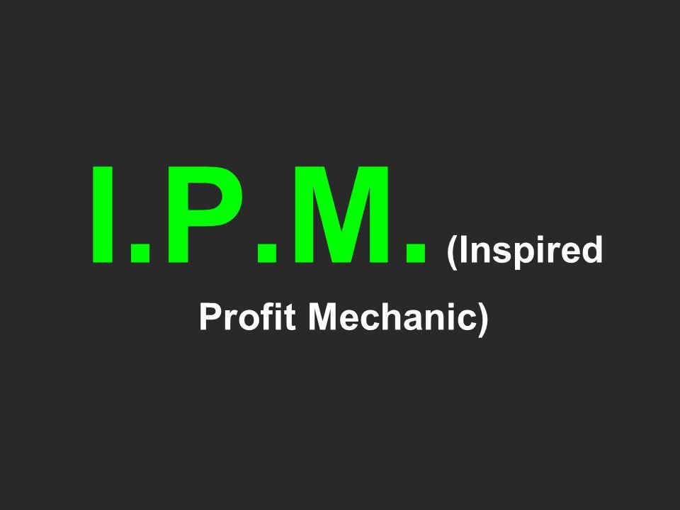 I.P.M. (Inspired Profit Mechanic)