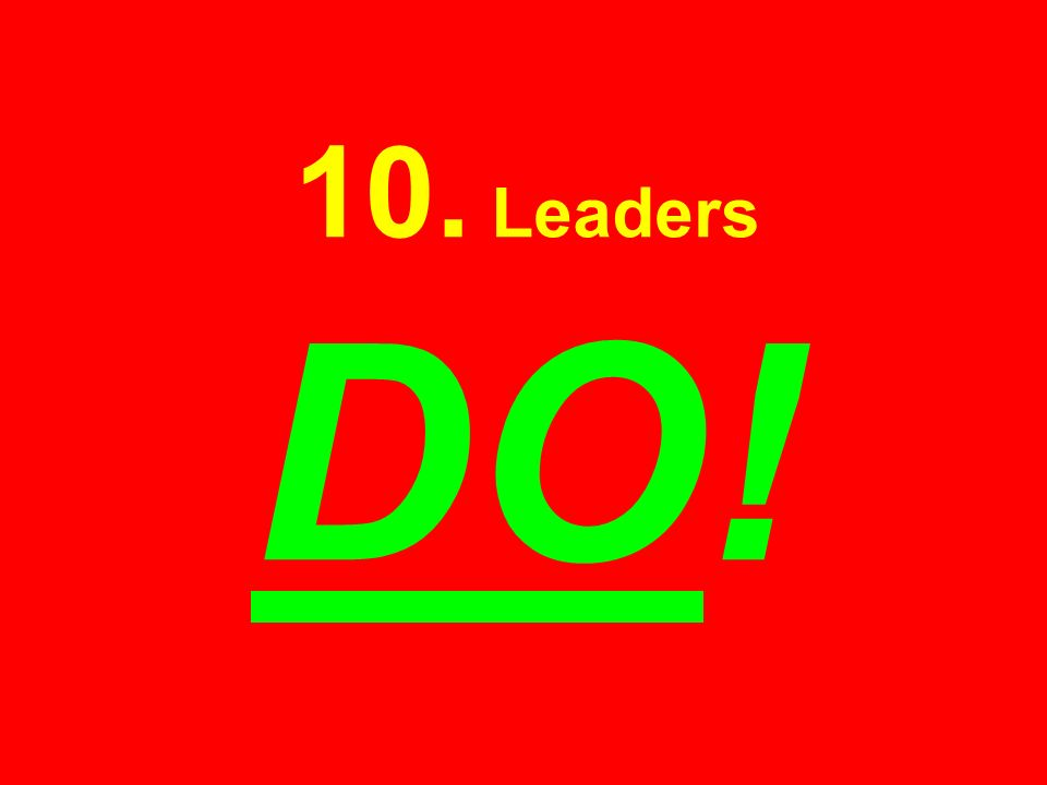 10. Leaders DO!