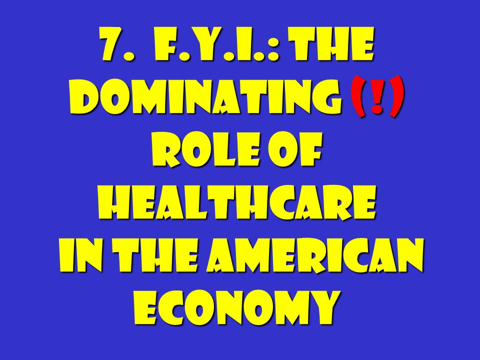 7. F.Y.I.: The dominating (!) Role of healthcare in the American economy in the American economy
