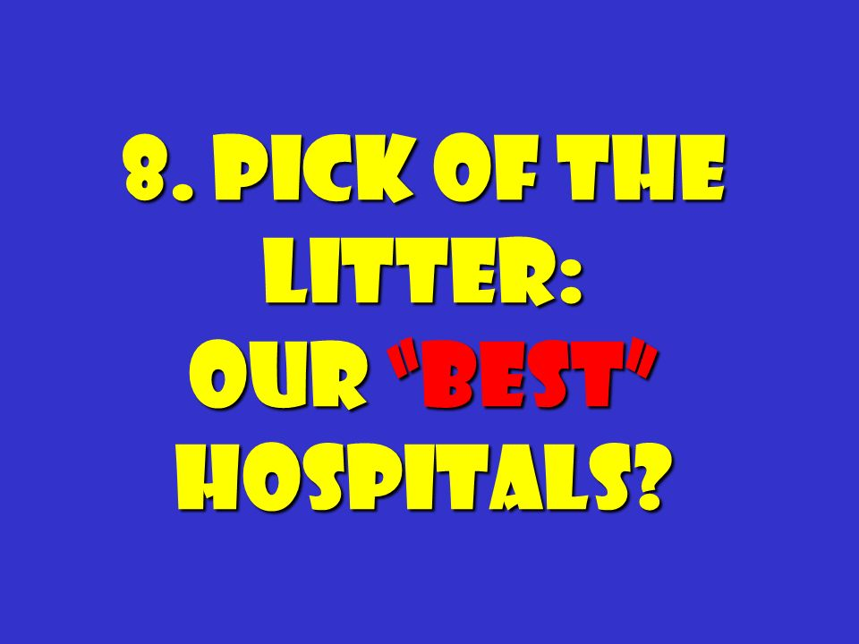 8. Pick of the litter: Our best hospitals?