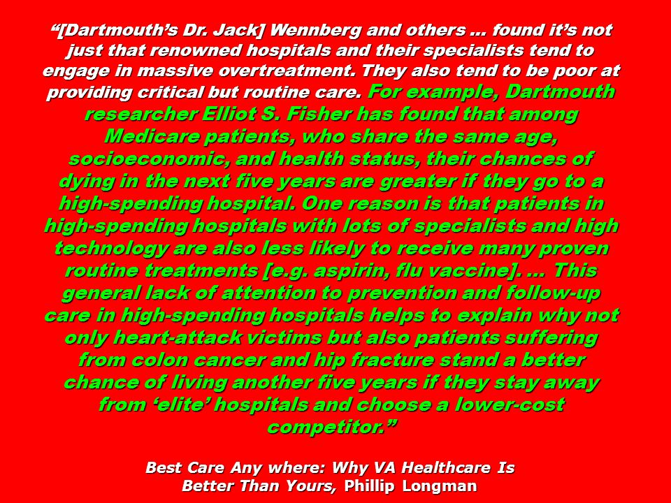 [Dartmouths Dr. Jack] Wennberg and others … found its not just that renowned hospitals and their specialists tend to engage in massive overtreatment.