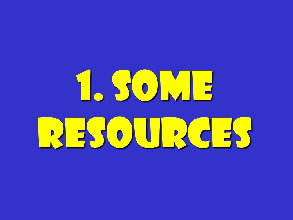 1. Some resources