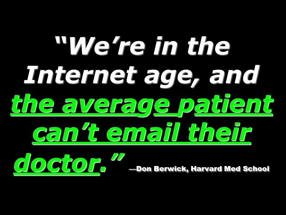 Were in the Internet age, and the average patient cant  their doctor.