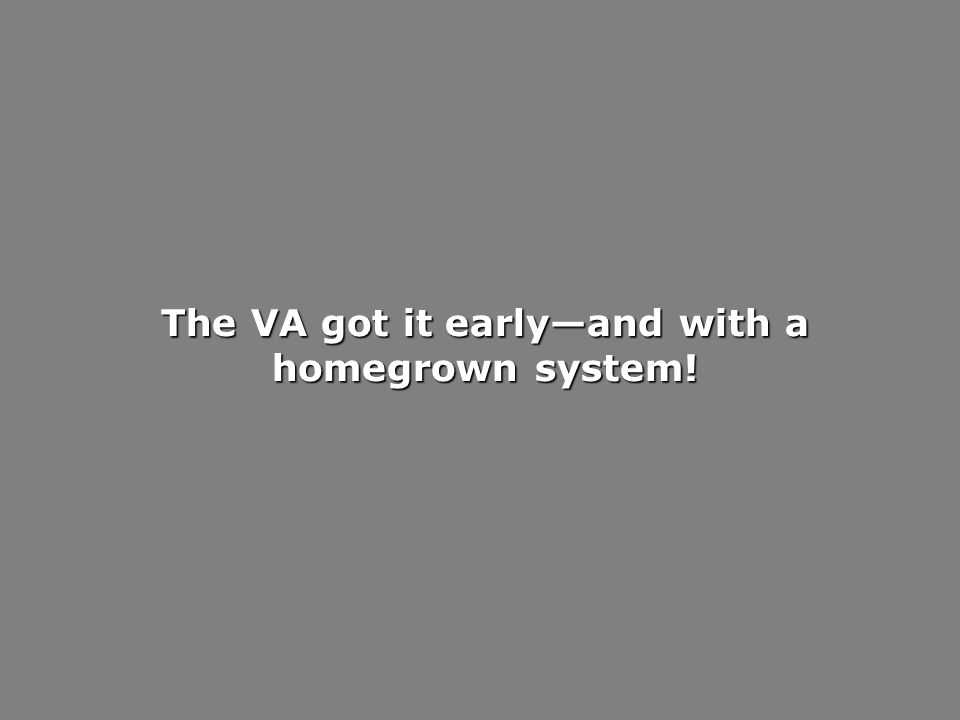 The VA got it earlyand with a homegrown system!