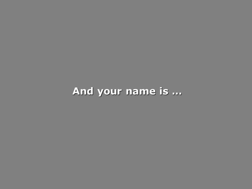 And your name is …