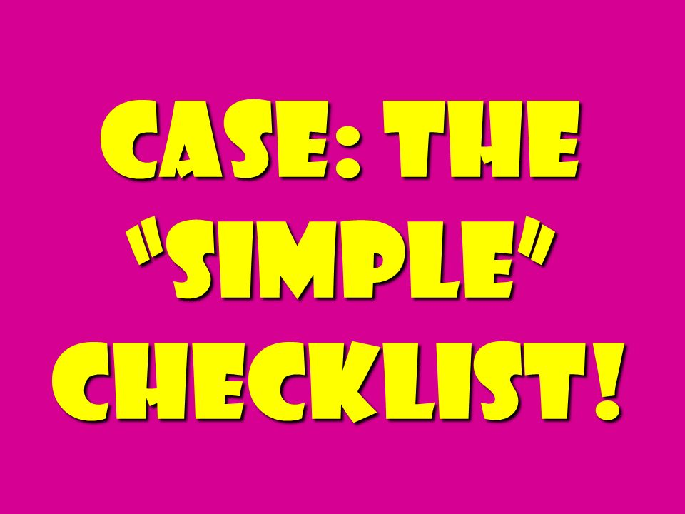 Case: The simple Checklist!