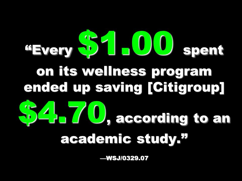 Every $1.00 spent on its wellness program ended up saving [Citigroup] $4.70, according to an academic study.