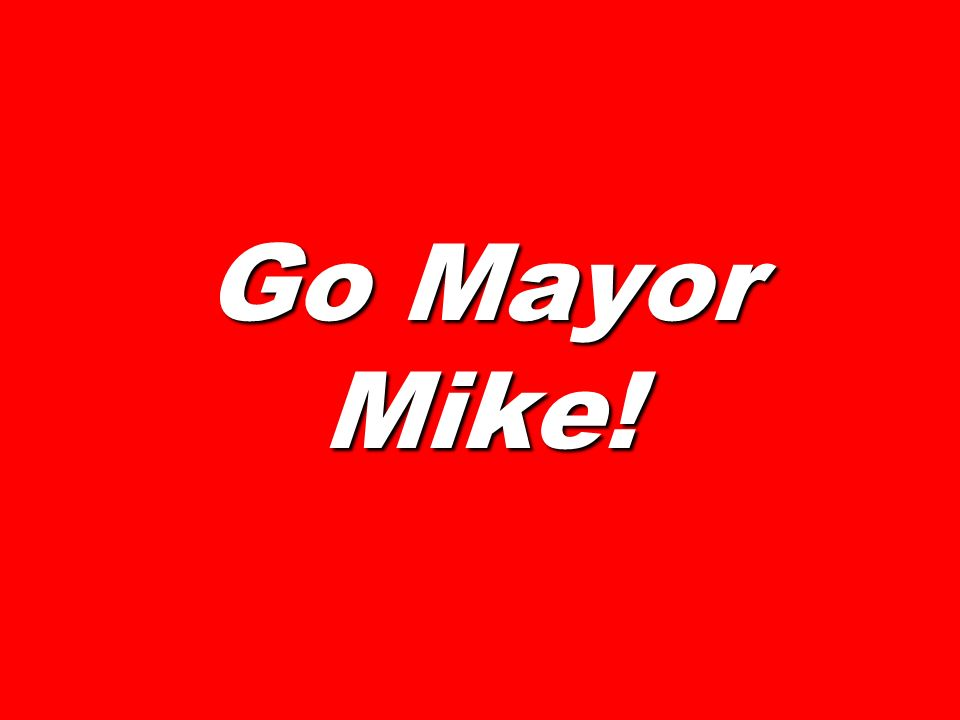 Go Mayor Mike!
