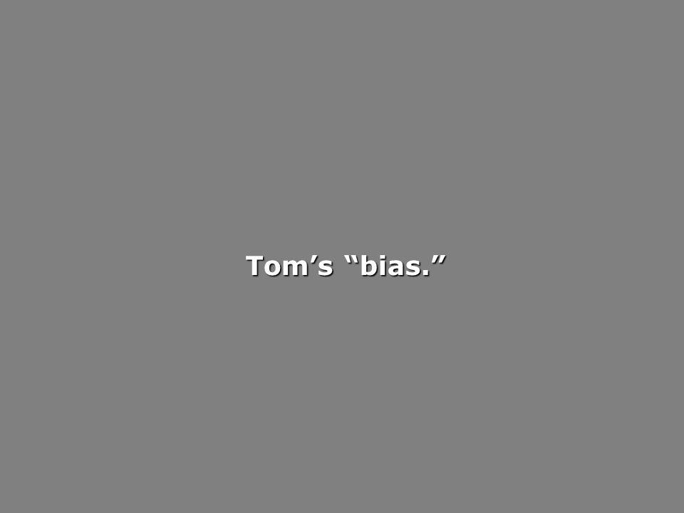 Toms bias.