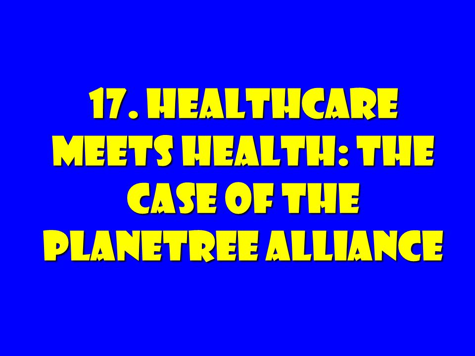 17. HEALTHCARE MEETS HEALTH: The Case of the PLANETREE ALLIANCE