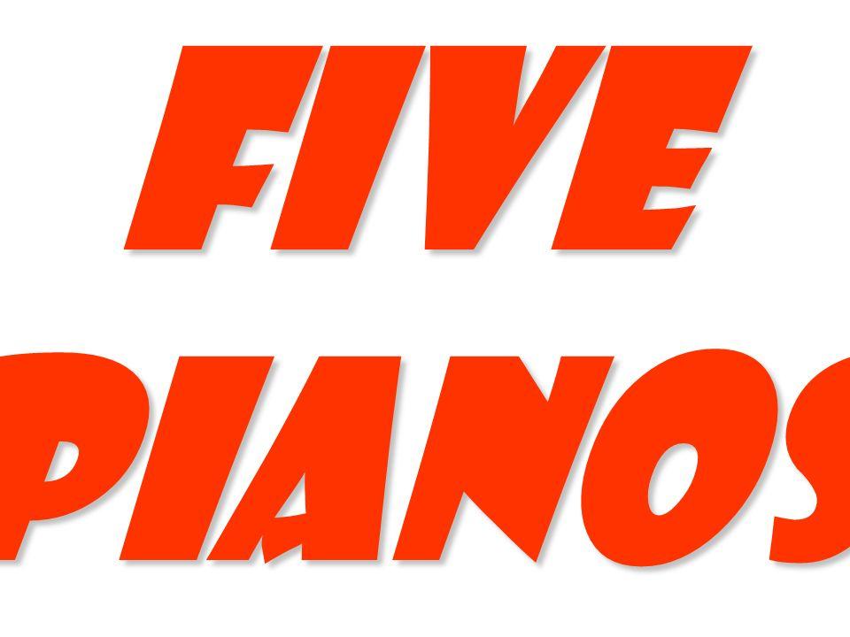 Five pianos