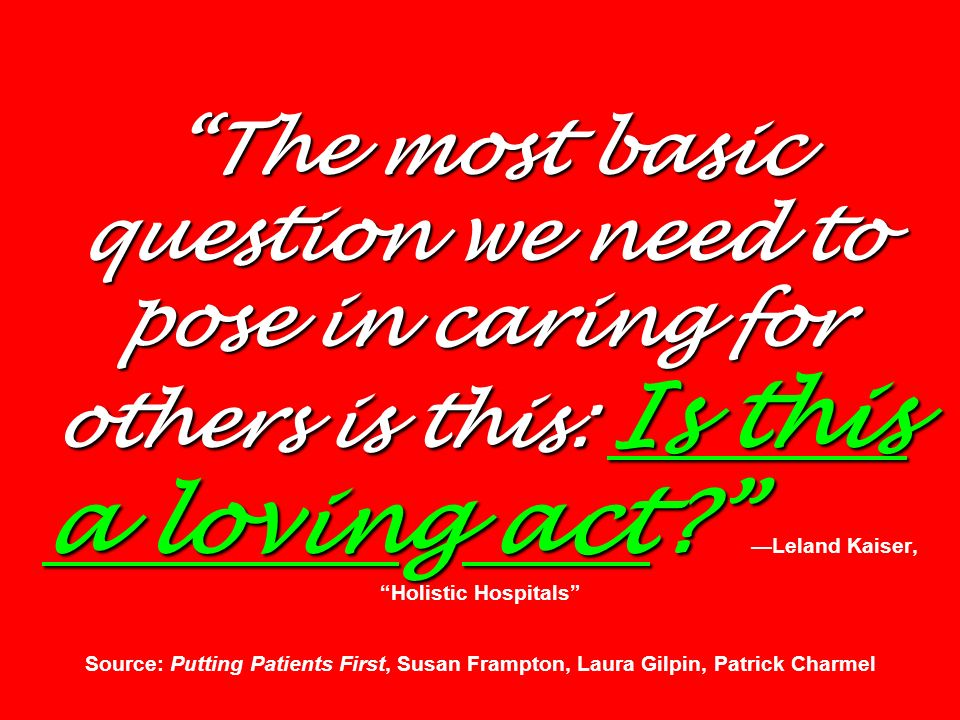 The most basic question we need to pose in caring for others is this: Is this a loving act.