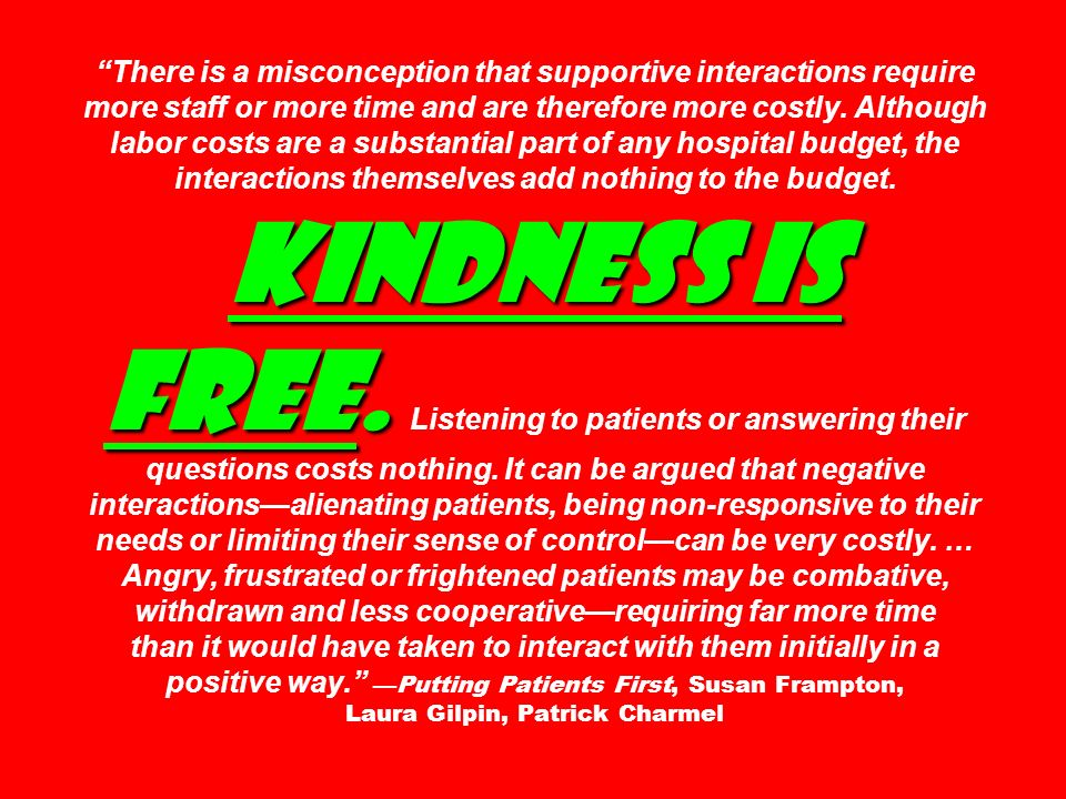 Kindness is free. There is a misconception that supportive interactions require more staff or more time and are therefore more costly. Although labor
