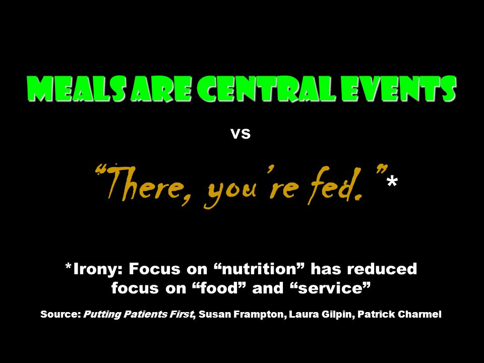 Meals are central events Meals are central events vs There, youre fed.
