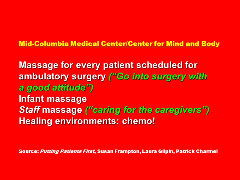 Massage for every patient scheduled for ambulatory surgery (Go into surgery with a good attitude) Infant massage Staff massage (caring for the caregiv