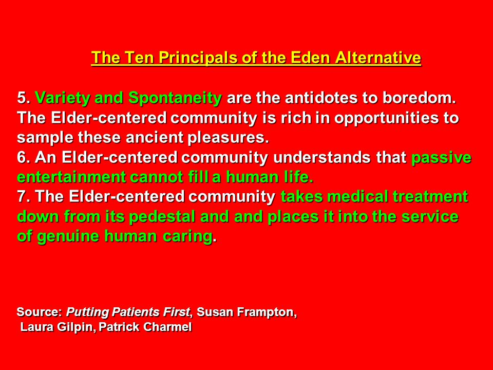 The Ten Principals of the Eden Alternative 5. Variety and Spontaneity are the antidotes to boredom.