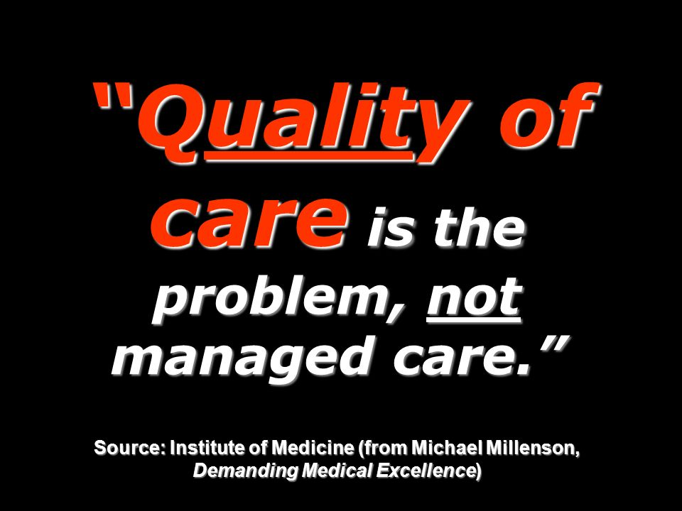 Quality of care is the problem, not managed care.